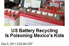 US Battery Recycling Is Poisoning Mexico Kids