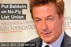 Put Baldwin on No-Fly List: Union