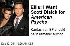 Bret Easton Ellis: I Want Kourtney Kardashian Boyfriend Scott Disick for 'American Psycho' Remake