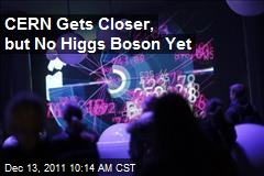 CERN Gets Closer, but No Higgs Boson Yet