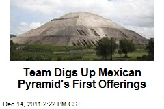 Team Digs Up Mexican Pyramid's First Offerings
