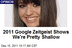 2011 Google Zeitgeist Shows We're Pretty Shallow