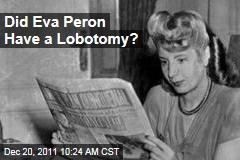 Did Eva Peron Have a Lobotomy?