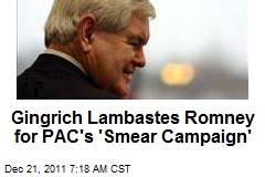 Gingrich Lambastes Romney for PAC's 'Smear Campaign'