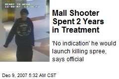 Mall Shooter Spent 2 Years in Treatment