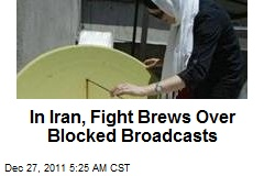 In Iran, Fight Brews Over Blocked Broadcasts