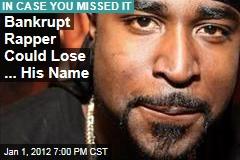 Bankrupt Rapper Could Lose ... His Name