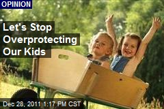 Let's Stop Overprotecting Our Kids