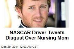 NASCAR Driver Tweets Disgust Over Nursing Mom