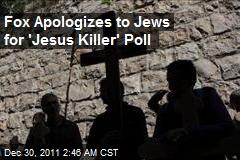 Fox Apologizes to Jews for 'Jesus Killer' Poll