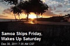 Samoa Skips Friday, Wakes Up Saturday