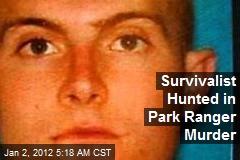 Survivalist Hunted in Park Ranger Murder