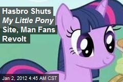 Hasbro Shuts My Little Pony Website, Weird Fans in Lather