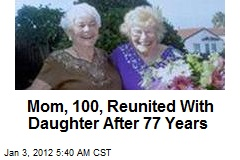 Mom, 100, Reunited With Daughter After 77 Years