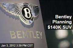 Volkswagen's Bentley Planning $140K SUV