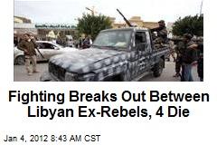 Fighting Breaks Out Between Libyan Ex-Rebels, 4 Die