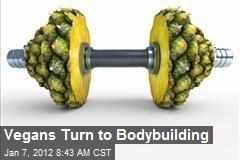 Vegans Turn to Bodybuilding