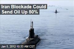 Iran Strait of Hormuz Blockade Could Send Oil Prices Up 50%