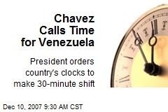 Chavez Calls Time for Venezuela