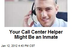 Your Call Center Helper Might Be an Inmate