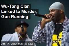Wu-Tang Clan Linked to Gun Running, Murder