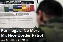 For Illegals, No More Mr Nice Border Patrol