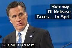 Mitt Romney: I'll Release Taxes... in April