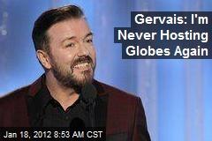 Gervais: I'm Never Hosting Globes Again