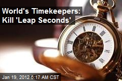 World's Timekeepers: Kill 'Leap Seconds'