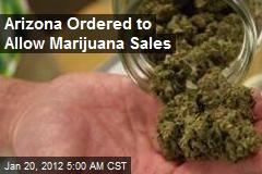 Arizona Ordered to Allow Marijuana Sales