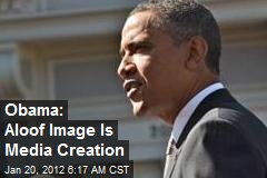 Obama: Aloof Image Is Media Creation