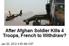 French Threaten Withdrawal After Afghan Soldier Kills 4 Troops