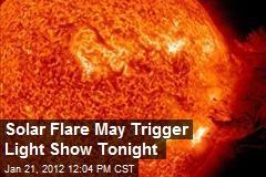 Solar Flare May Trigger Light Show Tonight
