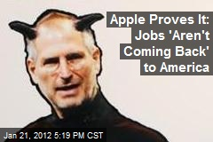 Apple Proves It: Jobs 'Aren't Coming Back' to America