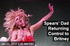 Spears' Dad Returning Control to Britney