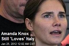 That's Amoré: Amanda Knox Still 'Loves' Italy