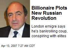Billionaire Plots New Russian Revolution