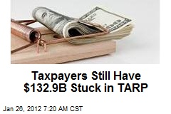 Taxpayers Still Have $132.9B Stuck in TARP