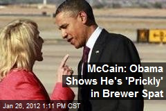 McCain: Obama Shows He's 'Prickly' in Brewer Spat