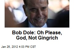 Bob Dole: Oh Please, God, Not Gingrich