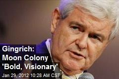 Gingrich: Moon Colony 'Bold, Visionary'