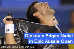 Djokovic Edges Nadal in Epic Aussie Open