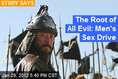 The Root of All Evil: Men's Sex Drive