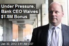 Under Pressure, British Bank CEO Waives $1.5M Bonus