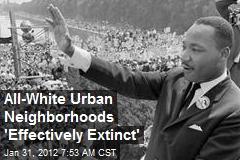 All-White Urban Neighborhoods 'Effectively Extinct'