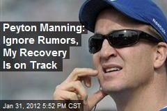Peyton Manning: Ignore Rumors, My Recovery Is on Track