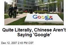 Quite Literally, Chinese Aren't Saying 'Google'