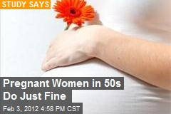 Pregnant Women in 50s Do Just Fine