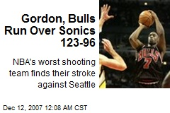 Gordon, Bulls Run Over Sonics 123-96