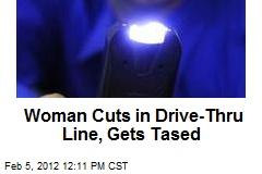 Woman Cuts in Drive-Thru Line, Gets Tased